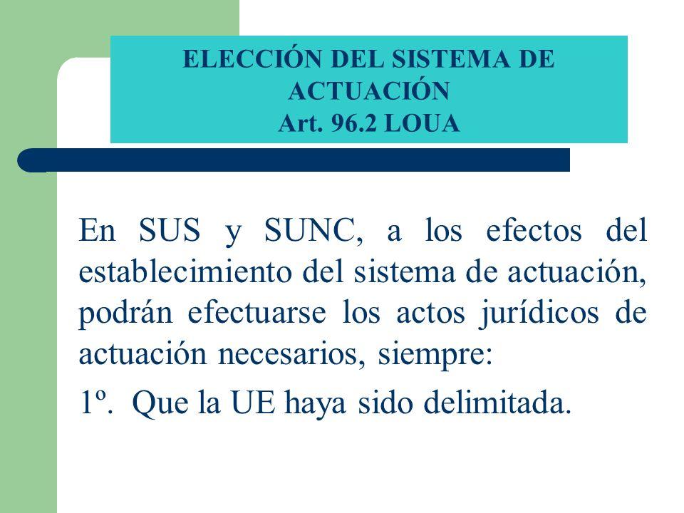 ELECCIÓN DEL SISTEMA DE ACTUACIÓN Art. 96.2 LOUA En SUS y SUNC, a los efectos del establecimiento del sistema de actuación, podrán efectuarse los acto