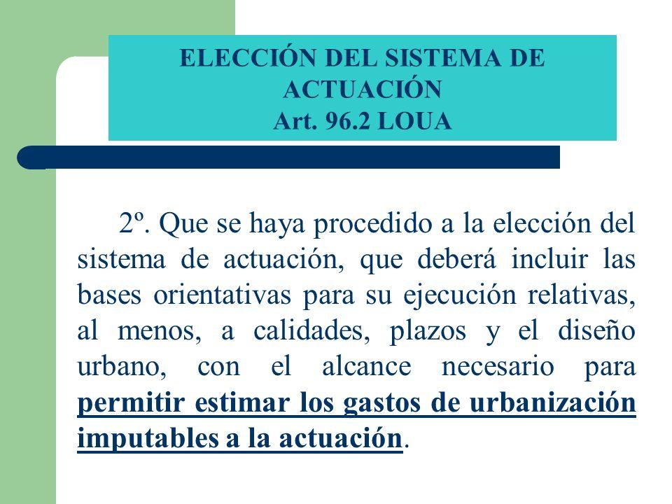 ELECCIÓN DEL SISTEMA DE ACTUACIÓN Art. 96.2 LOUA 2º. Que se haya procedido a la elección del sistema de actuación, que deberá incluir las bases orient