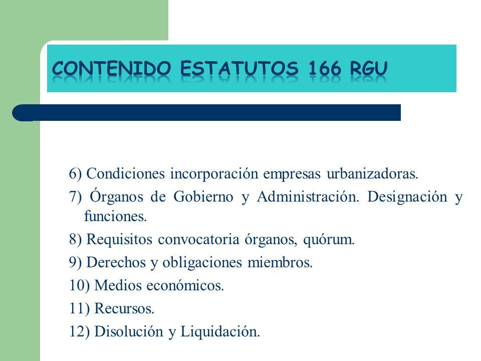 6) Condiciones incorporación empresas urbanizadoras. 7) Órganos de Gobierno y Administración. Designación y funciones. 8) Requisitos convocatoria órga