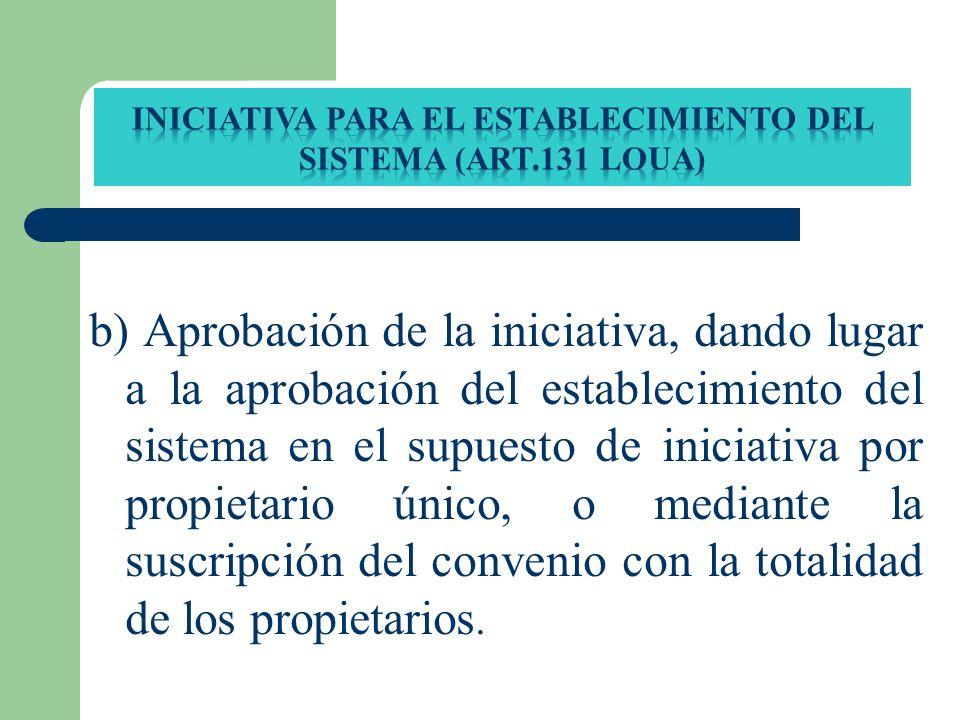 b) Aprobación de la iniciativa, dando lugar a la aprobación del establecimiento del sistema en el supuesto de iniciativa por propietario único, o medi