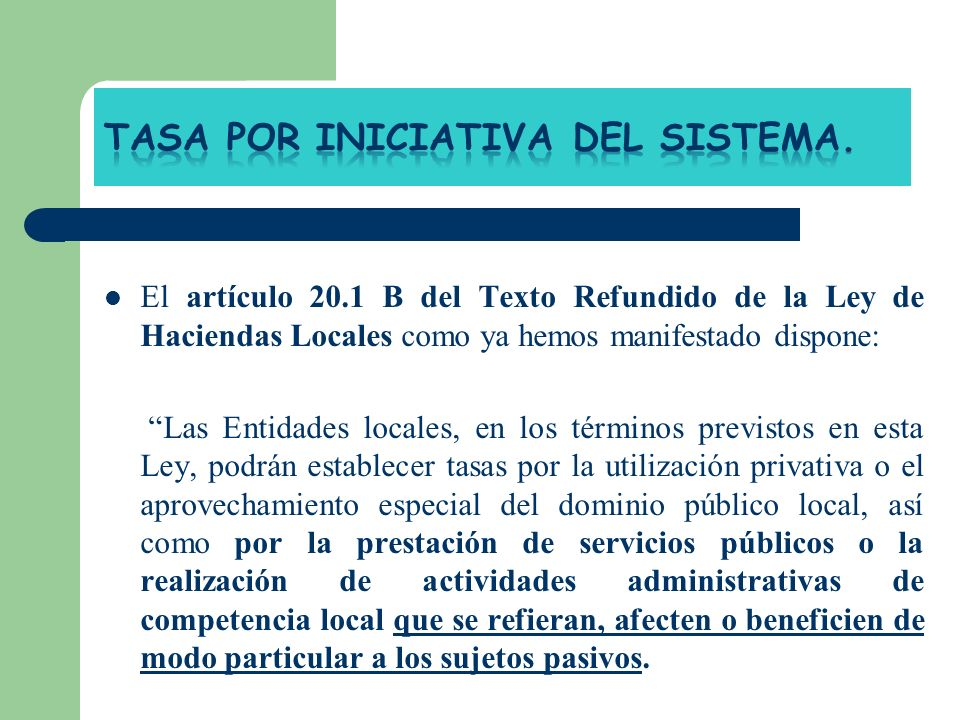 El artículo 20.1 B del Texto Refundido de la Ley de Haciendas Locales como ya hemos manifestado dispone: Las Entidades locales, en los términos previs