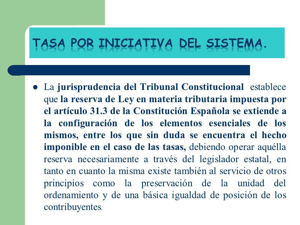 La jurisprudencia del Tribunal Constitucional establece que la reserva de Ley en materia tributaria impuesta por el artículo 31.3 de la Constitución E