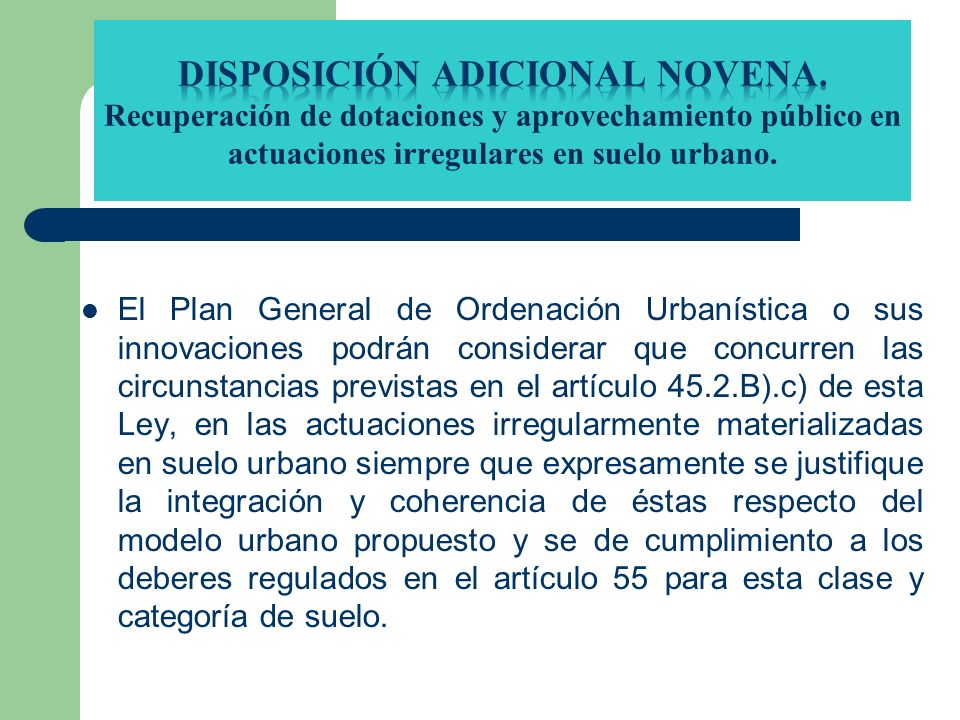 El Plan General de Ordenación Urbanística o sus innovaciones podrán considerar que concurren las circunstancias previstas en el artículo 45.2.B).c) de