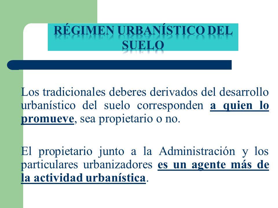 Los tradicionales deberes derivados del desarrollo urbanístico del suelo corresponden a quien lo promueve, sea propietario o no. El propietario junto