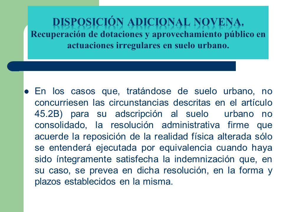 En los casos que, tratándose de suelo urbano, no concurriesen las circunstancias descritas en el artículo 45.2B) para su adscripción al suelo urbano n
