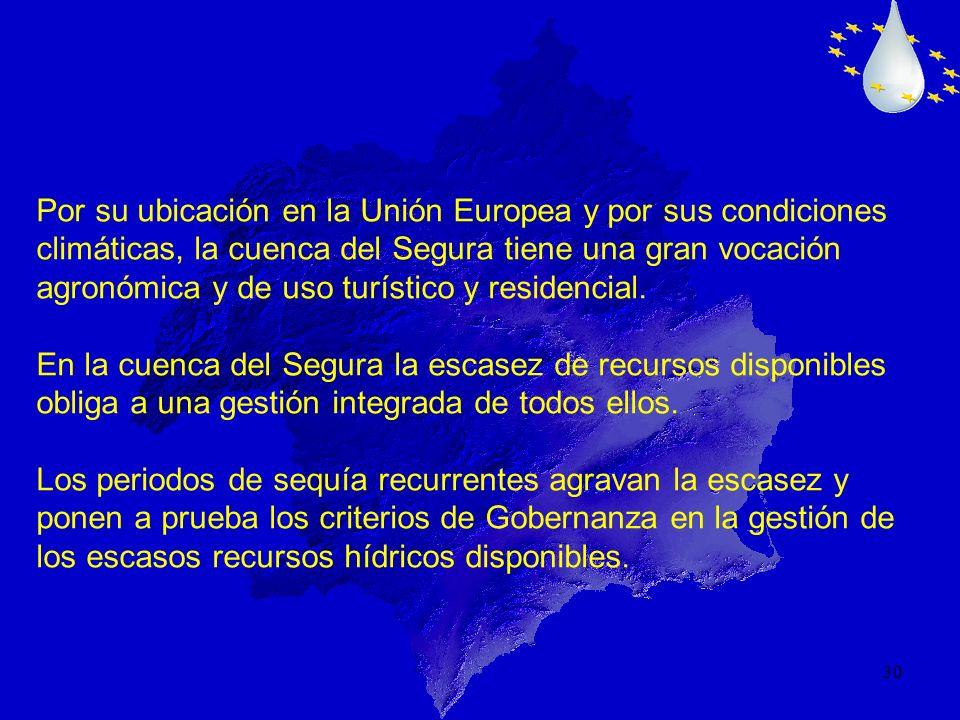 30 Por su ubicación en la Unión Europea y por sus condiciones climáticas, la cuenca del Segura tiene una gran vocación agronómica y de uso turístico y