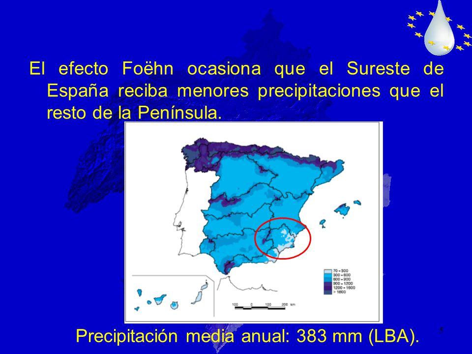 5 El efecto Foëhn ocasiona que el Sureste de España reciba menores precipitaciones que el resto de la Península. Precipitación media anual: 383 mm (LB