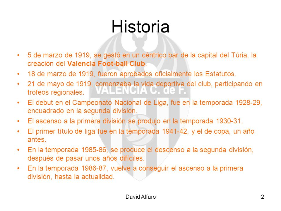 2 Historia 5 de marzo de 1919, se gestó en un céntrico bar de la capital del Túria, la creación del Valencia Foot-ball Club. 18 de marzo de 1919, fuer