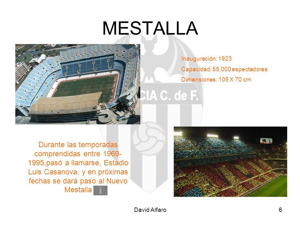David Alfaro7 NUEVO MESTALLA Inauguración: Agosto 2010 Capacidad: 75.000 espectadores Dimensiones: 105 X 68 m En la fachada del nuevo estadio se representan los barrios de Valencia y el río Túria.