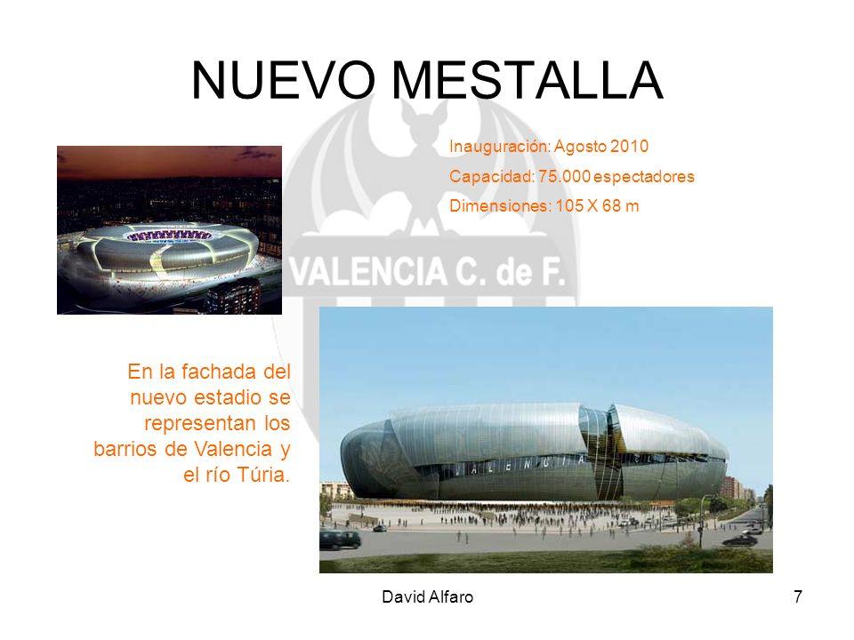 David Alfaro7 NUEVO MESTALLA Inauguración: Agosto 2010 Capacidad: 75.000 espectadores Dimensiones: 105 X 68 m En la fachada del nuevo estadio se repre