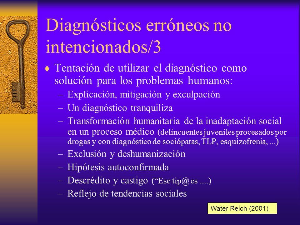 Diagnósticos erróneos no intencionados/2 Teoría nosológica: –Incluir la base social y cultural para la evaluación de un comportamiento –Aplicación de los sistemas de clasificación: directa, amplia, estricta,...