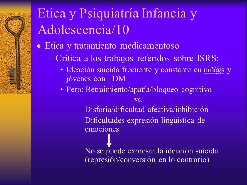 Etica y Psiquiatría Infancia y Adolescencia/9 Etica y tratamiento medicamentoso –ISRS: Efectividad adecuada pero....