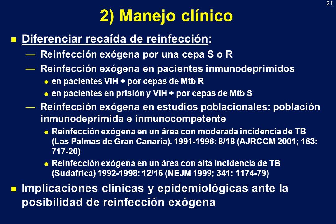 21 2) Manejo clínico n Diferenciar recaída de reinfección: Reinfección exógena por una cepa S o R Reinfección exógena en pacientes inmunodeprimidos l