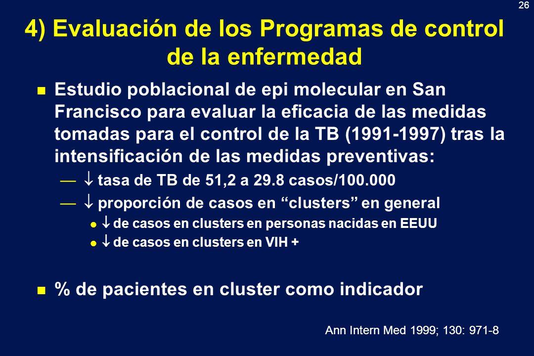 26 4) Evaluación de los Programas de control de la enfermedad n Estudio poblacional de epi molecular en San Francisco para evaluar la eficacia de las