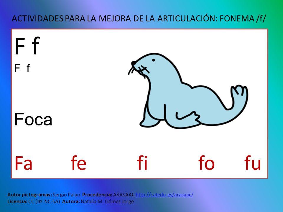 ACTIVIDADES PARA LA MEJORA DE LA ARTICULACIÓN: FONEMA /f/ Autor pictogramas: Sergio Palao Procedencia: ARASAAC http://catedu.es/arasaac/http://catedu.