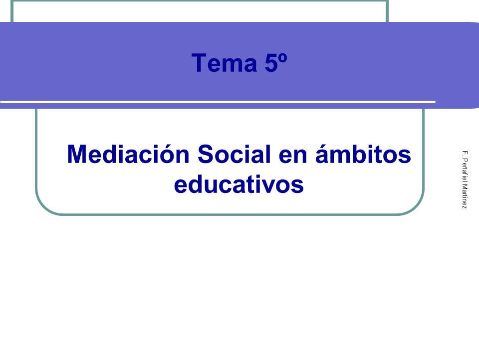 Tema 5º Mediación Social en ámbitos educativos F. Peñafiel Martinez