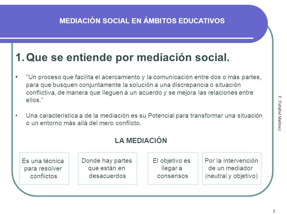 3 MEDIACIÓN SOCIAL EN ÁMBITOS EDUCATIVOS 1.Que se entiende por mediación social. Un proceso que facilita el acercamiento y la comunicación entre dos o