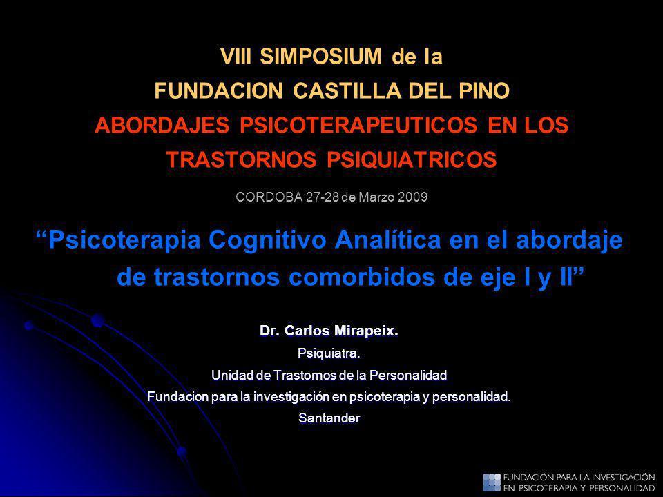 VIII SIMPOSIUM de la FUNDACION CASTILLA DEL PINO ABORDAJES PSICOTERAPEUTICOS EN LOS TRASTORNOS PSIQUIATRICOS CORDOBA 27-28 de Marzo 2009 Psicoterapia