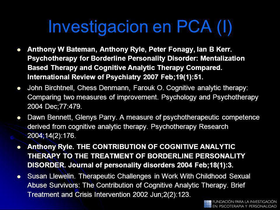 Investigacion en PCA (I) Anthony W Bateman, Anthony Ryle, Peter Fonagy, Ian B Kerr. Psychotherapy for Borderline Personality Disorder: Mentalization B