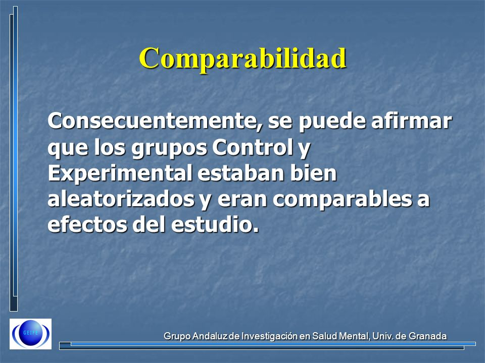 Grupo Andaluz de Investigación en Salud Mental, Univ. de Granada Comparabilidad Consecuentemente, se puede afirmar que los grupos Control y Experiment