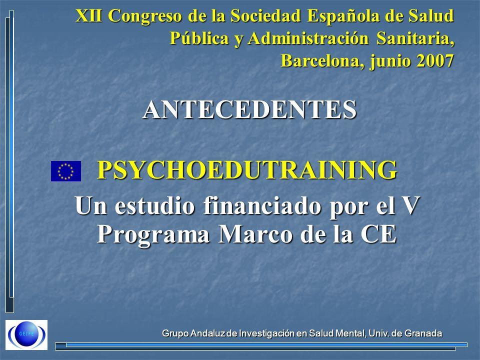 Grupo Andaluz de Investigación en Salud Mental, Univ. de Granada ANTECEDENTES PSYCHOEDUTRAINING Un estudio financiado por el V Programa Marco de la CE