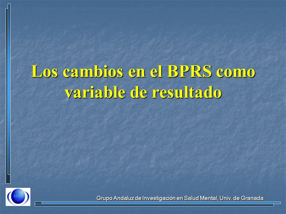 Grupo Andaluz de Investigación en Salud Mental, Univ. de Granada Los cambios en el BPRS como variable de resultado