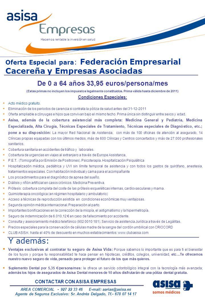 Hacemos rentable la inversión en salud De 0 a 64 años 33,95 euros/persona/mes (Estas primas no incluyen los impuestos legalmente constituidos.