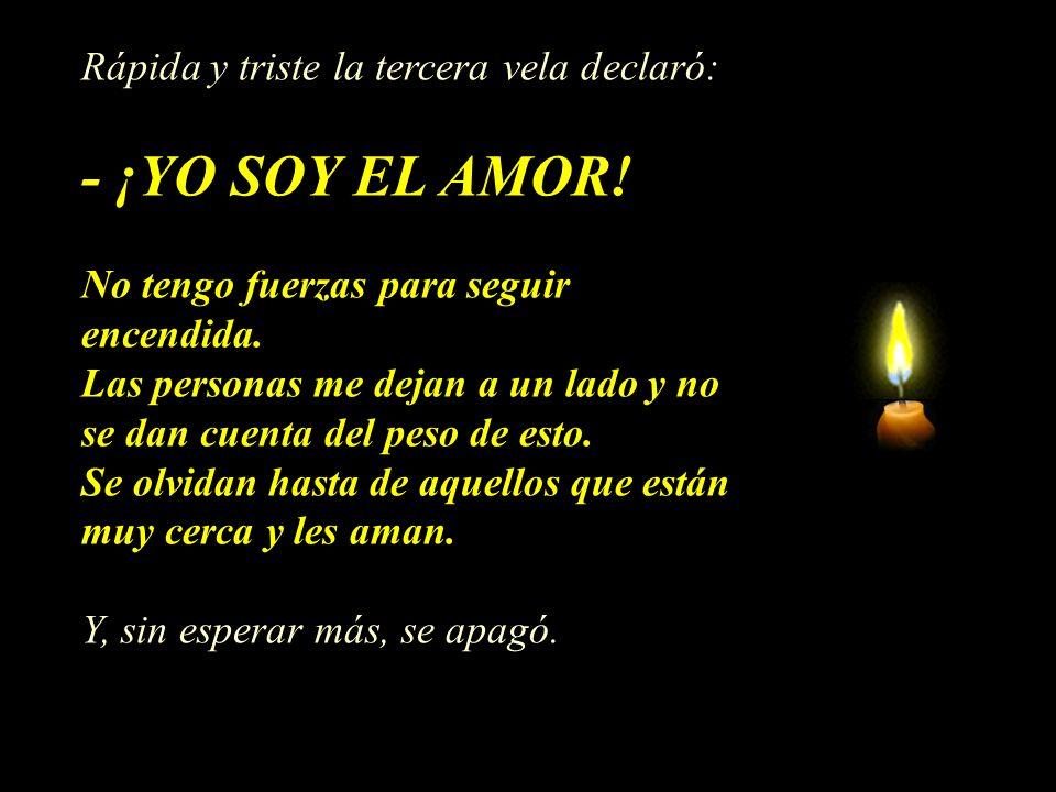 Rápida y triste la tercera vela declaró: - ¡YO SOY EL AMOR.
