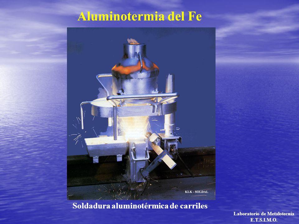Aluminotermia del Fe Soldadura aluminotérmica de carriles Laboratorio de Metalotecnia E.T.S.I.M.O.
