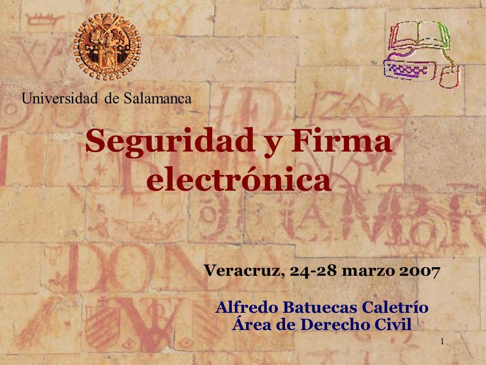 1 Alfredo Batuecas Caletrío Área de Derecho Civil Seguridad y Firma electrónica Universidad de Salamanca Veracruz, 24-28 marzo 2007