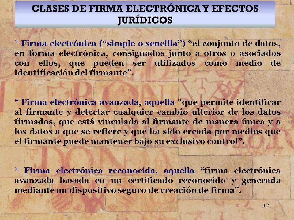 12 CLASES DE FIRMA ELECTRÓNICA Y EFECTOS JURÍDICOS * Firma electrónica (simple o sencilla) el conjunto de datos, en forma electrónica, consignados jun