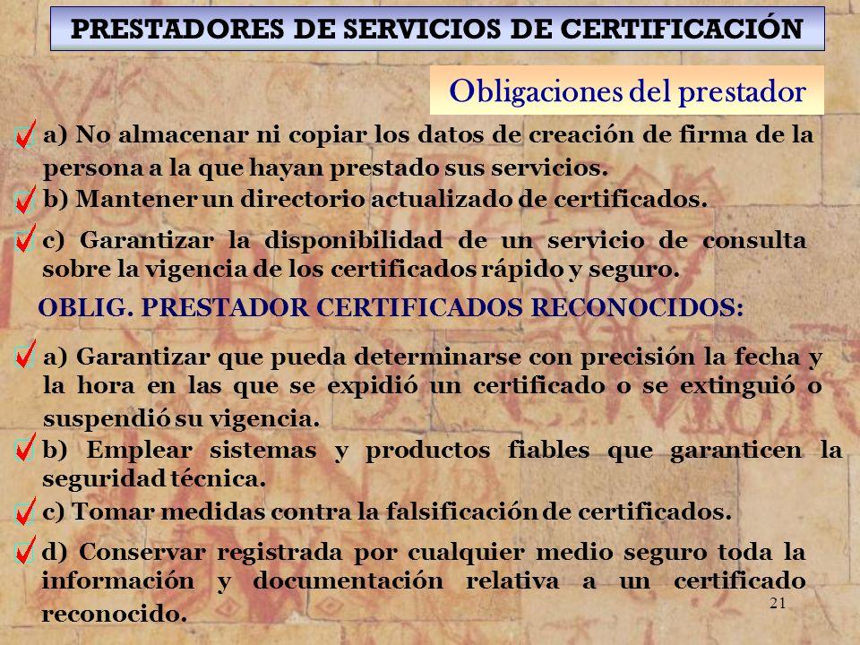 21 PRESTADORES DE SERVICIOS DE CERTIFICACIÓN Obligaciones del prestador c) Garantizar la disponibilidad de un servicio de consulta sobre la vigencia d
