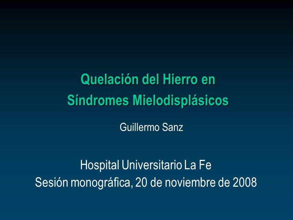 Quelación del Hierro en Síndromes Mielodisplásicos Hospital Universitario La Fe Sesión monográfica, 20 de noviembre de 2008 Guillermo Sanz