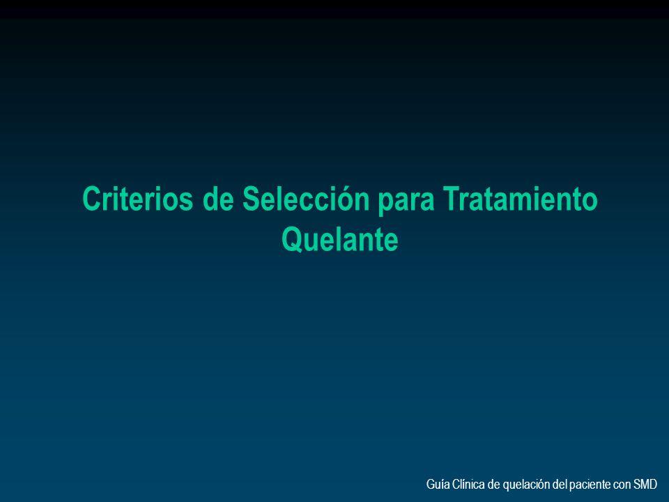Criterios de Selección para Tratamiento Quelante Guía Clínica de quelación del paciente con SMD