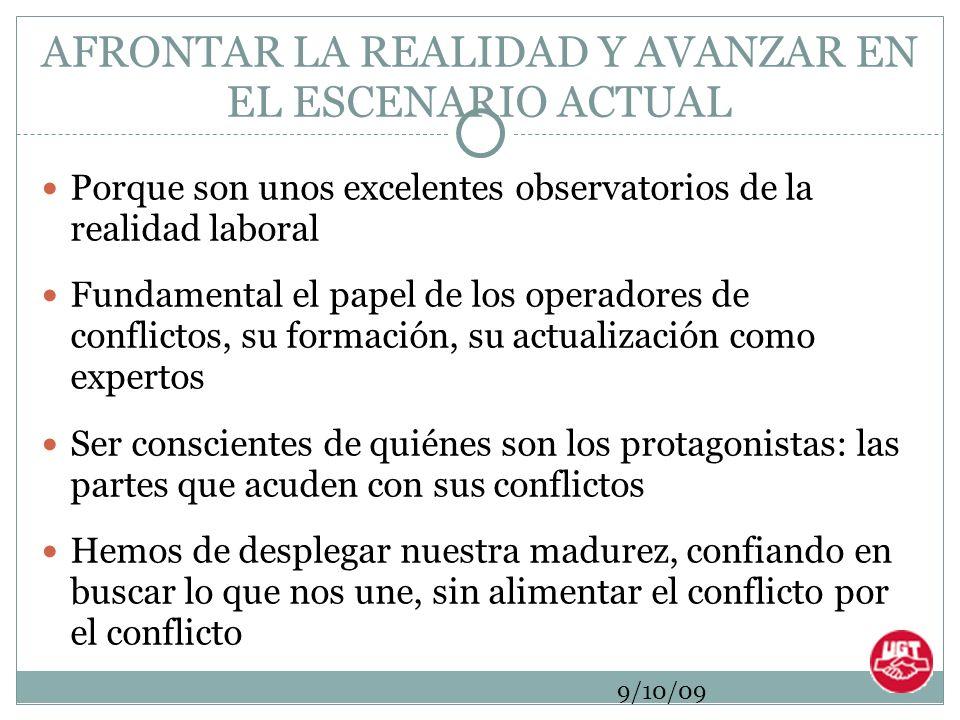 9/10/09 AFRONTAR LA REALIDAD Y AVANZAR EN EL ESCENARIO ACTUAL Porque son unos excelentes observatorios de la realidad laboral Fundamental el papel de