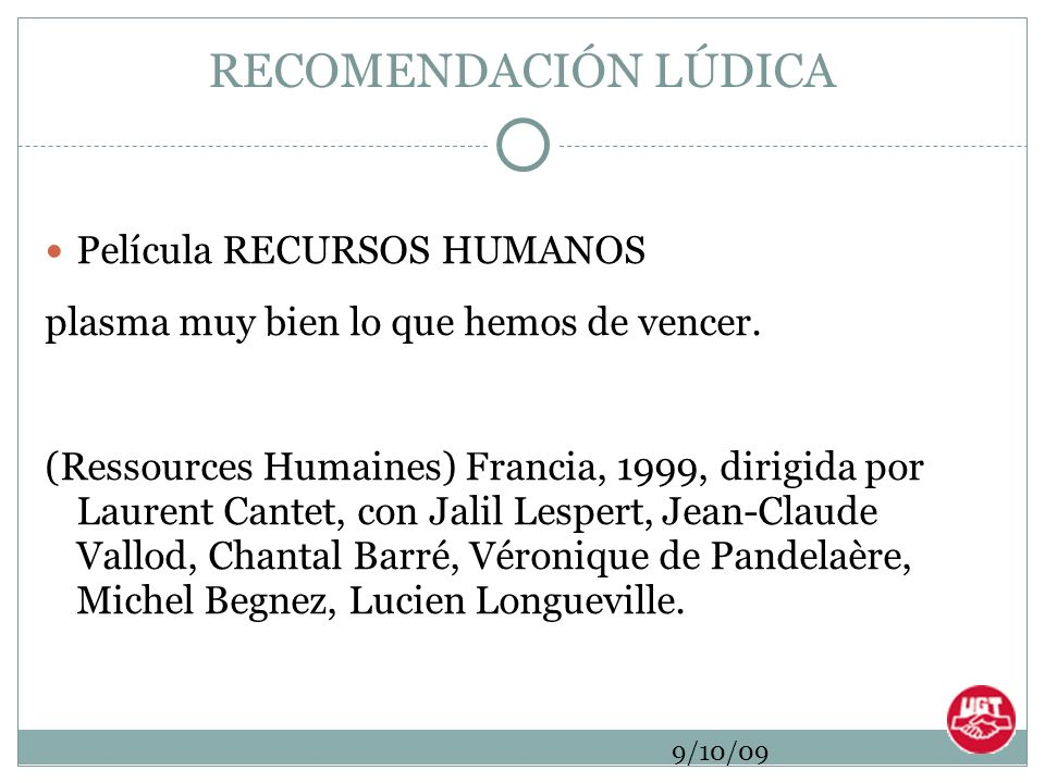 9/10/09 RECOMENDACIÓN LÚDICA Película RECURSOS HUMANOS plasma muy bien lo que hemos de vencer. (Ressources Humaines) Francia, 1999, dirigida por Laure