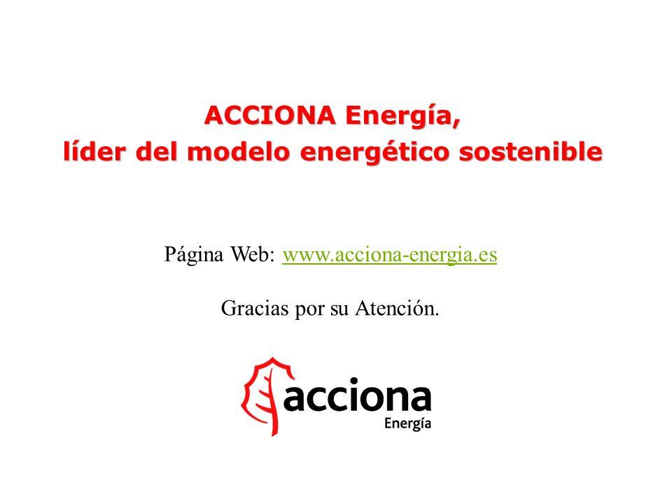 ACCIONA Energía, líder del modelo energético sostenible ACCIONA Energía, líder del modelo energético sostenible Página Web: www.acciona-energia.eswww.acciona-energia.es Gracias por su Atención.
