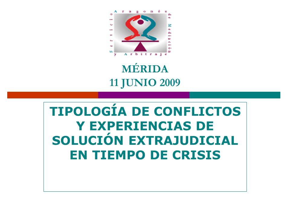 MÉRIDA 11 JUNIO 2009 TIPOLOGÍA DE CONFLICTOS Y EXPERIENCIAS DE SOLUCIÓN EXTRAJUDICIAL EN TIEMPO DE CRISIS