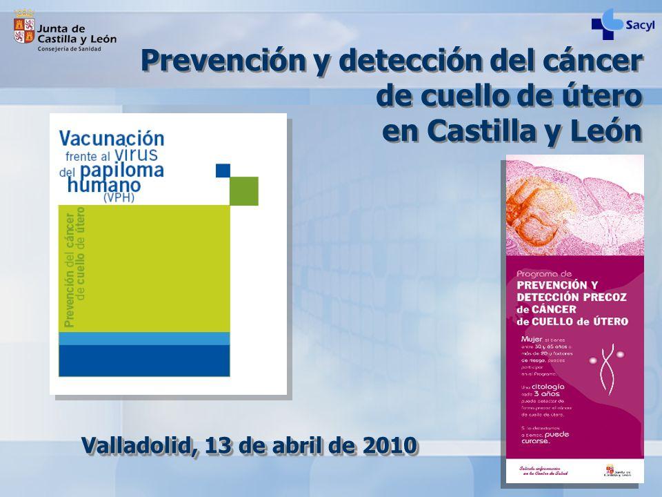 Prevención y detección del cáncer de cuello de útero en Castilla y León Valladolid, 13 de abril de 2010