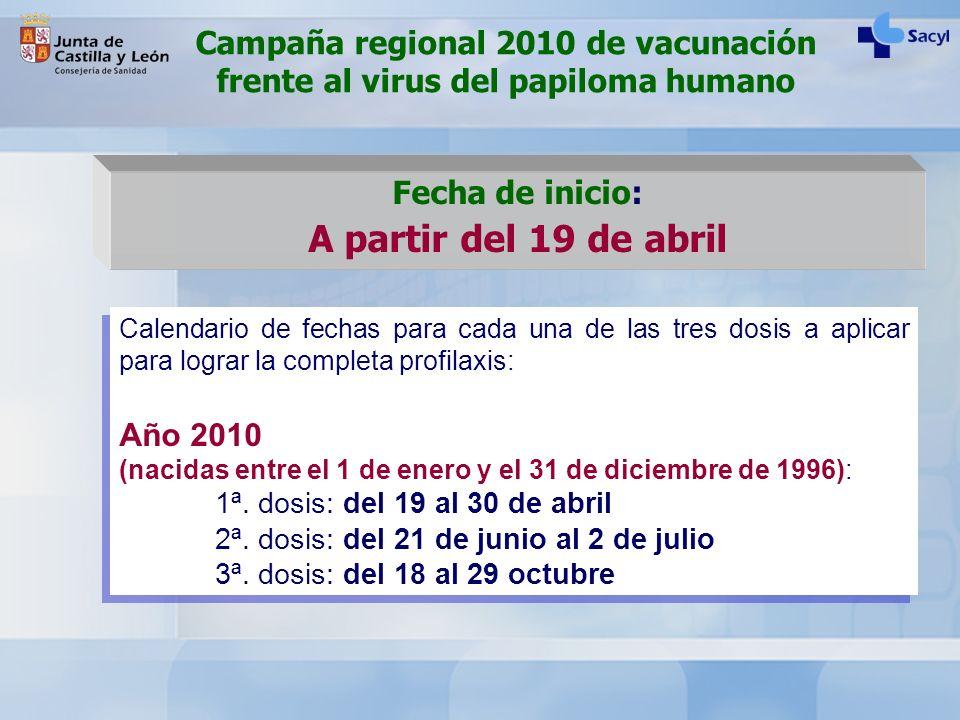 Fecha de inicio: A partir del 19 de abril Calendario de fechas para cada una de las tres dosis a aplicar para lograr la completa profilaxis: Año 2010