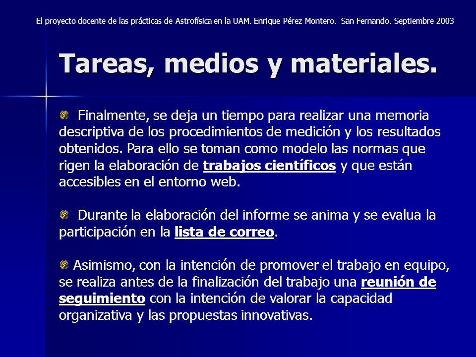 Tareas, medios y materiales. El proyecto docente de las prácticas de Astrofísica en la UAM. Enrique Pérez Montero. San Fernando. Septiembre 2003 Final