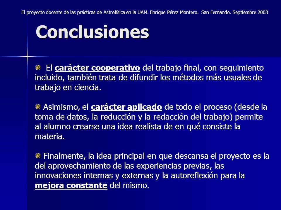 Conclusiones El proyecto docente de las prácticas de Astrofísica en la UAM. Enrique Pérez Montero. San Fernando. Septiembre 2003 El carácter cooperati