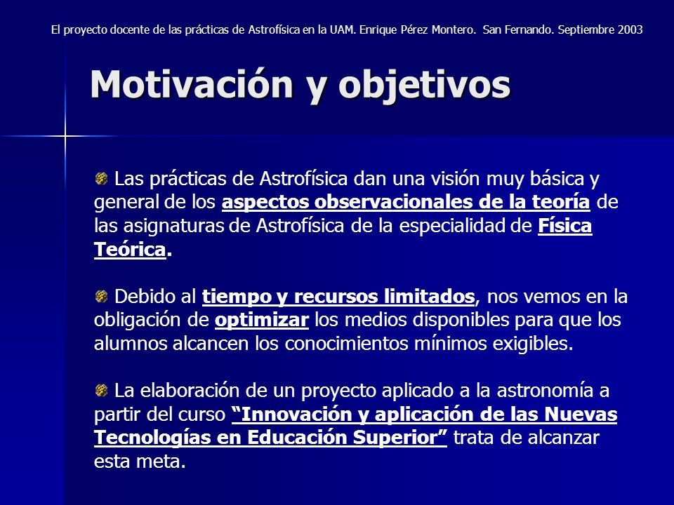 Motivación y objetivos Las prácticas de Astrofísica dan una visión muy básica y general de los aspectos observacionales de la teoría de las asignatura