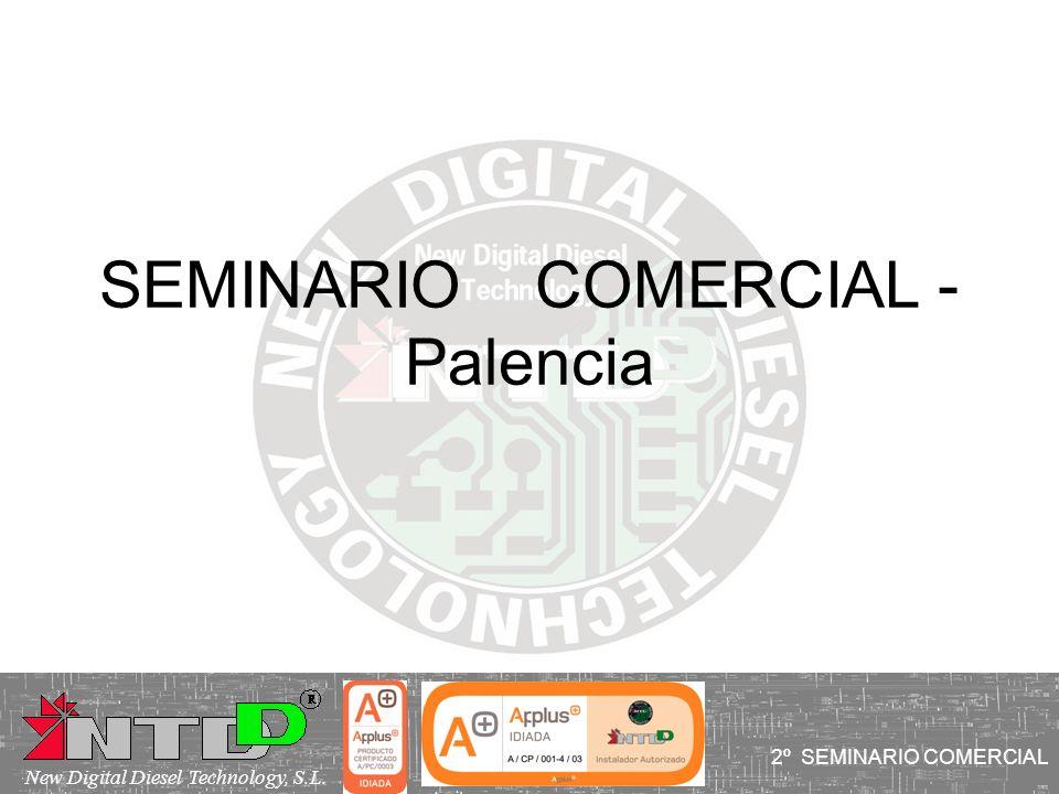 SEMINARIO COMERCIAL - Palencia 2º SEMINARIO COMERCIAL New Digital Diesel Technology, S.L.