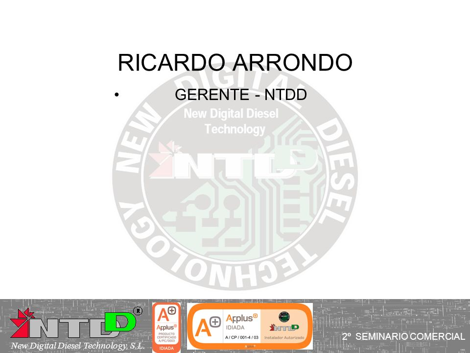 RICARDO ARRONDO GERENTE - NTDD I SEMINARIO COMERCIAL2º SEMINARIO COMERCIAL New Digital Diesel Technology, S.L.