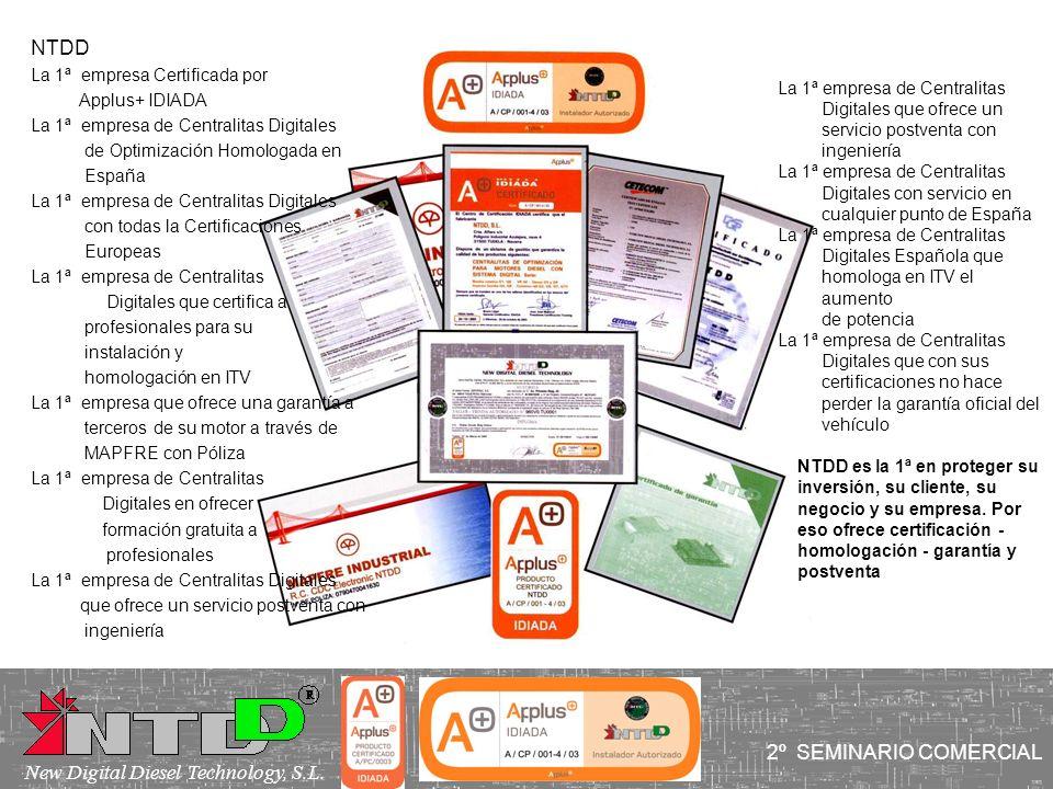 2º SEMINARIO COMERCIAL New Digital Diesel Technology, S.L. NTDD La 1ª empresa Certificada por Applus+ IDIADA La 1ª empresa de Centralitas Digitales de