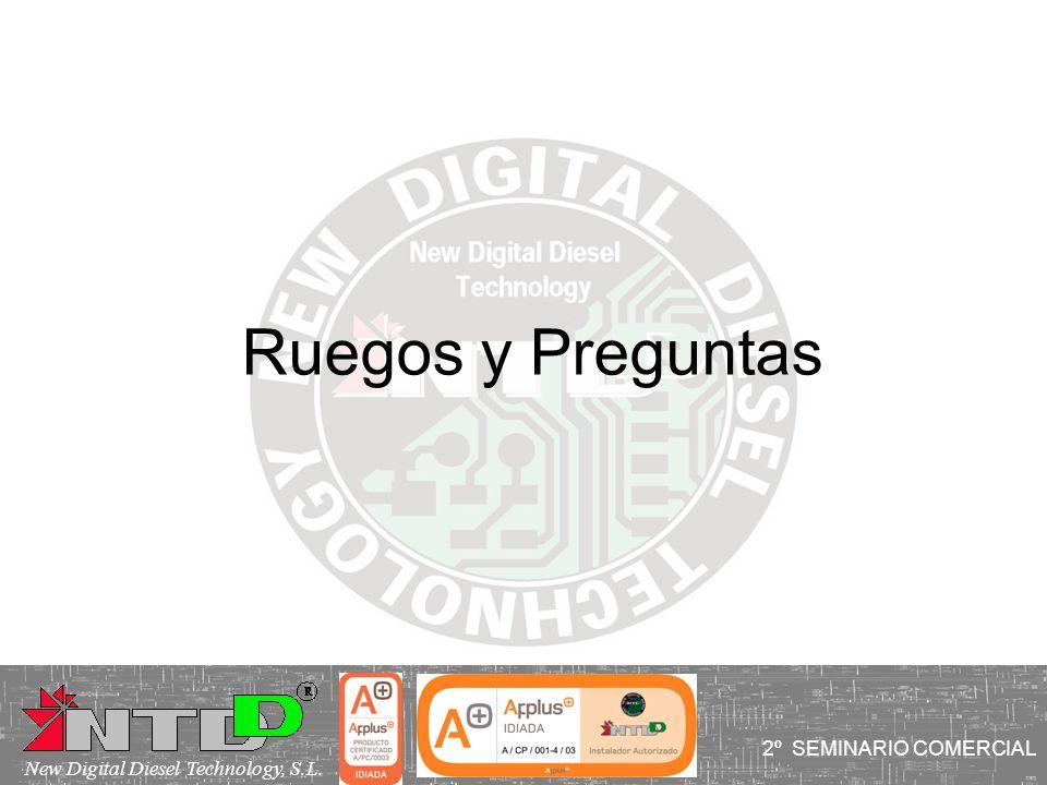 Ruegos y Preguntas I SEMINARIO COMERCIAL 2º SEMINARIO COMERCIAL New Digital Diesel Technology, S.L.
