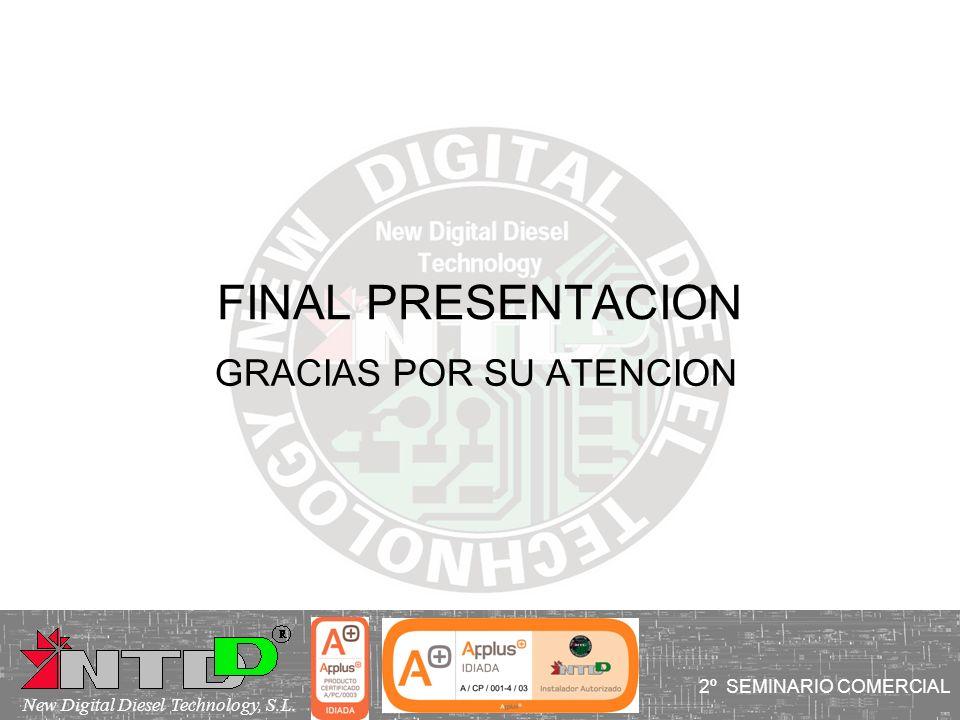 FINAL PRESENTACION GRACIAS POR SU ATENCION I SEMINARIO COMERCIAL 2º SEMINARIO COMERCIAL New Digital Diesel Technology, S.L.