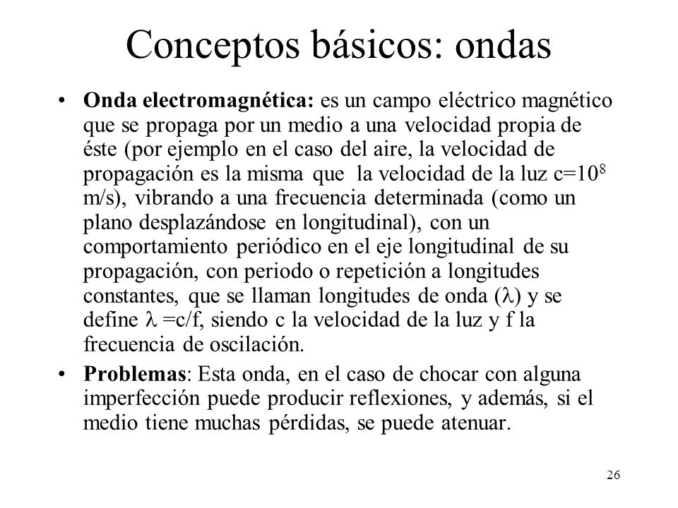 25 Sumario Principios básicos Medios físicos de transmisión de la información Cableado estructurado El sistema telefónico. Multiplexación PDH y SONET/