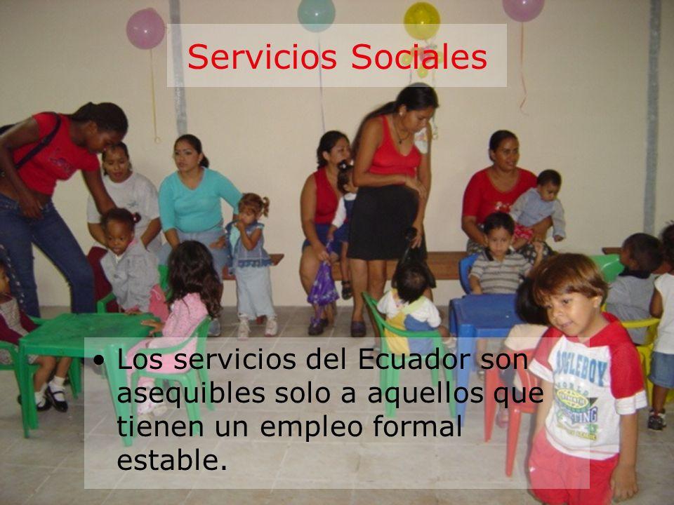 Servicios Sociales Los servicios del Ecuador son asequibles solo a aquellos que tienen un empleo formal estable.